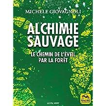 Alchimie Sauvage: Le chemin de l'éveil par la forêt (Le Fil Vert)