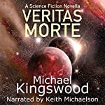 Veritas Morte: A Science Fiction Novella | Michael Kingswood