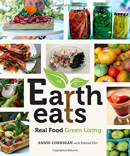 Earth Eats: Real Food Green Living by Annie Corrigan