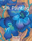Beginner's Guide to Silk Painting (Search Press Classics)