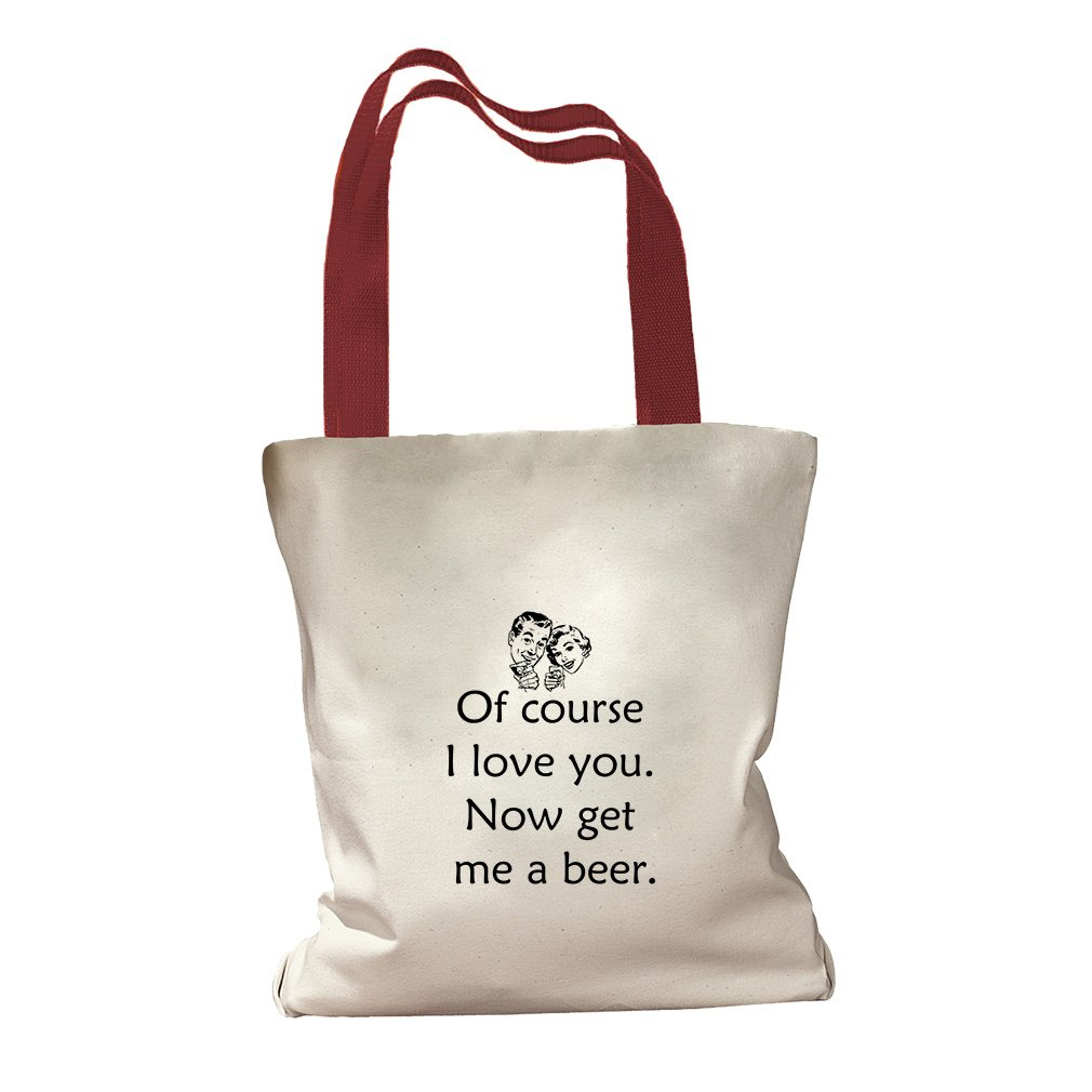 Of Course I Love You Now Get Me A Beer Canvas Colored Handles Tote Bag - Red by Style in Print (Image #1)