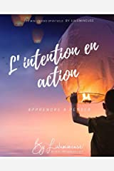 L'intention en action: Apprendre à penser (Les mini-ebook spirituels by Lulumineuse t. 3) (French Edition) Kindle Edition