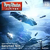 Ganymed fällt (Perry Rhodan Jupiter 1.10) | Kai Hirdt, Hubert Haensel