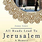 All Roads Lead to Jerusalem: A Muslim American Woman Looking for Hope and Answers in the West Bank | Jenny Lynn Jones