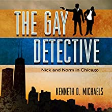 The Gay Detective: Nick and Norm in Chicago Audiobook by Kenneth D. Michaels Narrated by Theodore Copeland