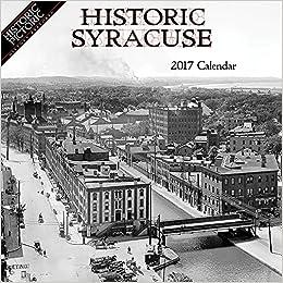 Syracuse Calendar.Historic Syracuse 2017 Calendar Historic Pictoric 9781680110661