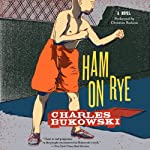 Ham on Rye: A Novel | Charles Bukowski