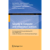 Security in Computer and Information Sciences: First International ISCIS Security Workshop 2018, Euro-CYBERSEC 2018, London, UK, February 26-27, 2018, ... Science Book 821) (English Edition)