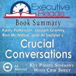Book Summary: Crucial Conversations: 45 Minutes - Key Points Summary/Refresher with Crib Sheet Infographic | Executive Reads