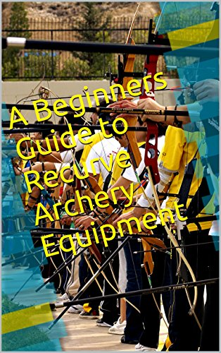 (A Beginners Guide to Recurve Archery Equipment)