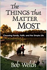 The Things That Matter Most: Choosing Family, Faith and the Simple Life Paperback