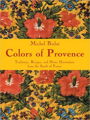 Recipes Colors of Provence and Home Decorations from the South of France Traditions