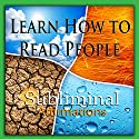 Learn How to Read People Subliminal Affirmations: Relax with Family & Relaxing Traveling, Solfeggio Tones, Binaural Beats, Self Help Meditation Hypnosis Speech by Subliminal Hypnosis Narrated by Joel Thielke