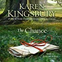 The Chance: A Novel Hörbuch von Karen Kingsbury Gesprochen von: January LaVoy