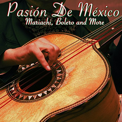 - Pasión de Mexico: Traditional Mexican Mariachi, Bolero & More