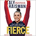 Fierce: How Competing for Myself Changed Everything Audiobook by Aly Raisman Narrated by Aly Raisman, Natalie Roy Camargo