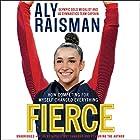 Fierce: How Competing for Myself Changed Everything Hörbuch von Aly Raisman Gesprochen von: Aly Raisman, Natalie Roy Camargo