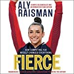 Fierce: How Competing for Myself Changed Everything | Aly Raisman
