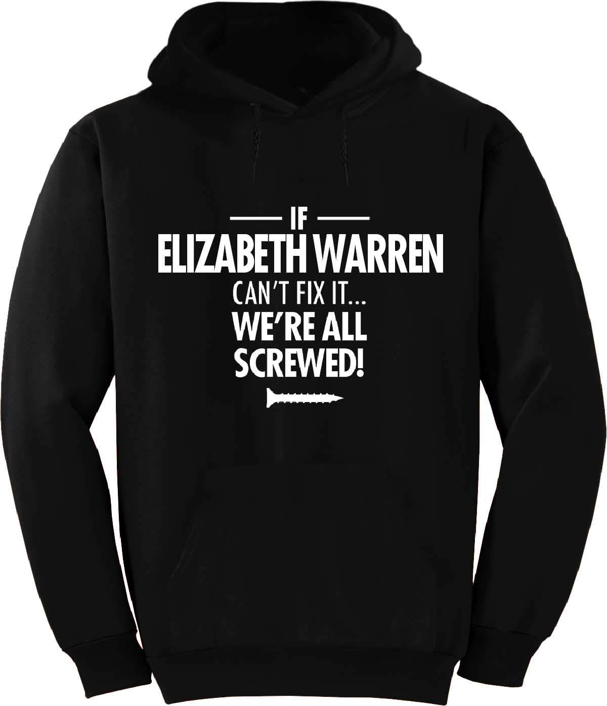 If Elizabeth Warren Can't Fix it, We're All Screwed Hoodie Black