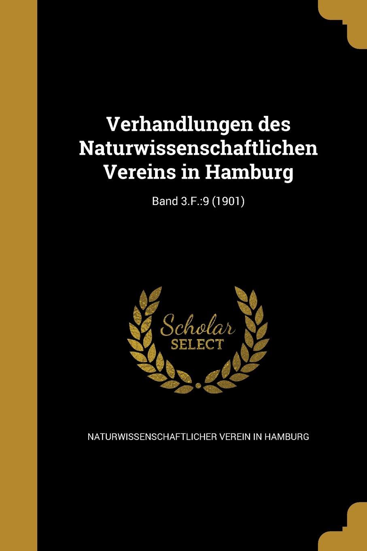 Download Verhandlungen Des Naturwissenschaftlichen Vereins in Hamburg; Band 3.F.: 9 (1901) (German Edition) pdf