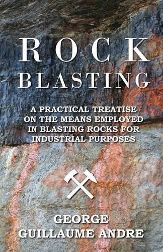 Rock Blasting - A Practical Treatise On The Means Employed In Blasting Rocks For Industrial Purposes PDF Text fb2 ebook