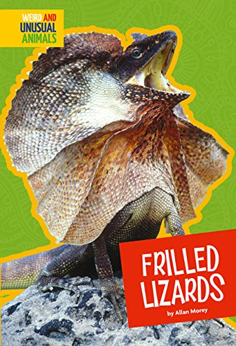 (Frilled Lizards (Weird and Unusual Animals))