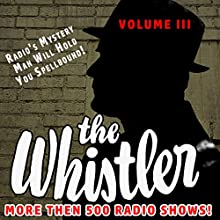 The Whistler - More Than 500 Radio Shows!, Volume 3 Radio/TV Program by J. Donald Wilson Narrated by Bill Forman