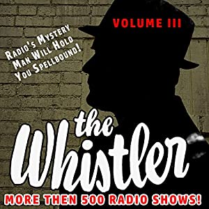The Whistler - More Than 500 Radio Shows!, Volume 3 Radio/TV Program