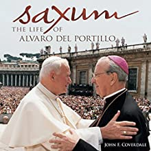 Saxum: The Life of Alvaro del Portillo Audiobook by John F. Coverdale Narrated by Elliott Bales