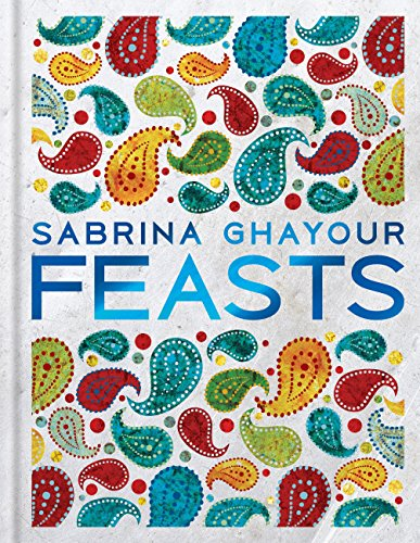 Feasts: From the Sunday Times no.1 bestselling author of Sirocco & Persiana by Sabrina Ghayour