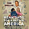 Mean Dads for a Better America: The Generous Rewards of an Old-Fashioned Childhood Audiobook by Tom Shillue Narrated by Tom Shillue