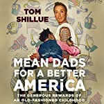 Mean Dads for a Better America: The Generous Rewards of an Old-Fashioned Childhood | Tom Shillue