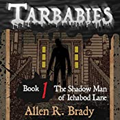 The Shadow Man of Ichabod Lane: Tarbabies, Book 1 | Allen R. Brady
