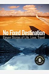 No Fixed Destination: Eleven Stories of Life, Love, Travel (Townsend 11 Vol 1) Kindle Edition