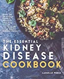 Essential Kidney Disease Cookbook: 130 Delicious, Kidney-Friendly Meals To Manage Your Kidney Disease (CKD) (The Kidney Diet & Kidney Disease Cookbook Series)