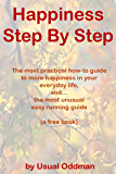 Happiness Step By Step: The most practical how-to guide to more happiness in your everyday life, and… the most unusual easy running guide (English Edition)