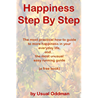 Happiness Step By Step: The most practical how-to guide to more happiness in your everyday life, and… the most unusual easy running guide