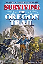 Surviving the Oregon Trail (Stories in American History)