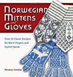 Norwegian Mittens and Gloves: Over 25 Classic Designs for Warm Fingers and Stylish Hands by Annemor Sundbo (Nov 8 2011)