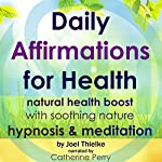 Daily Affirmations for Health: Natural Health Boost with Soothing Nature Hypnosis & Meditation   Joel Thielke