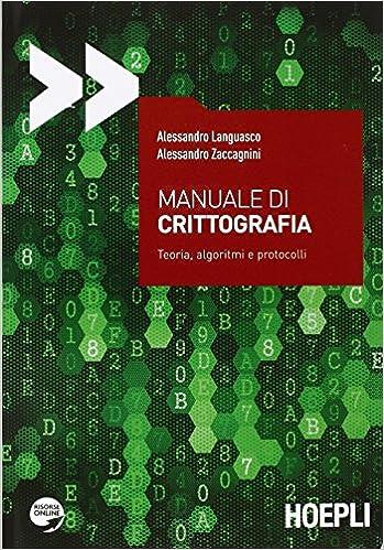 Manuale di Crittografia. Toeria, algoritmi e protocolli. (Italian) Paperback – 2015
