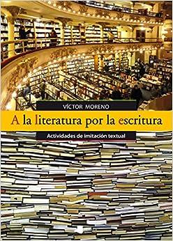 Book A la literatura por la escritura