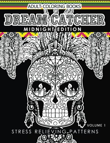 Dream Catcher Coloring Book Midnight Edition Vol.1: An Adult Coloring Book of Beautiful Detailed Dream Catchers with Stress Relieving Patterns ... (Midnight Edition Dream Catcher) (Volume 1) PDF