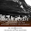 Mesa Verde: The History of the Ancient Pueblo Settlement Audiobook by  Charles River Editors, Jesse Harasta Narrated by Steve Toner