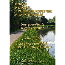Arsenal français de pollution massive I (Le Nord, la France et l'Union Européenne en Eaux Troubles t. 3) (French Edition)