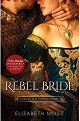 Rebel Bride (Lust in the Tudor Court Book 2) Kindle Edition