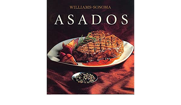 Asados / Grilling (Williams-Sonoma) (Spanish Edition): Denis Kelly, Chuck Williams, Noel Barnhurst, Concepcion O. De Jourdain, Laura Cordera: 9786074042467: ...