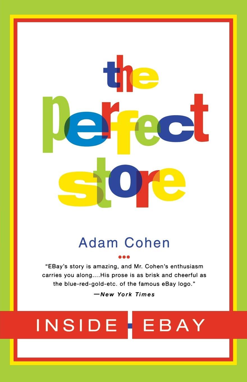 The Perfect Store Inside Ebay Cohen Adam 9780316164931 Amazon Com Books