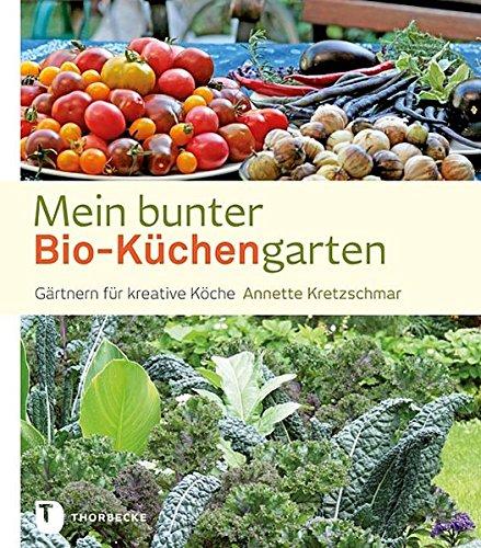 Mein bunter Bio-Küchengarten - Gärtnern für kreative Köche
