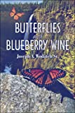 Butterflies and Blueberry Wine, Joseph Wodatch, 1604412844